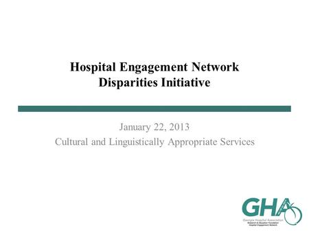 Hospital Engagement Network Disparities Initiative January 22, 2013 Cultural and Linguistically Appropriate Services.