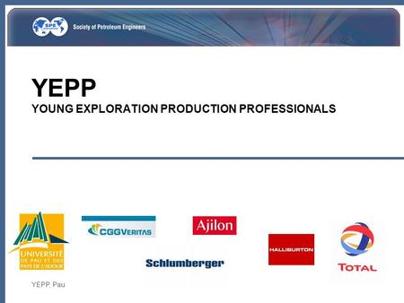 YEPP, Pau YEPP YOUNG EXPLORATION PRODUCTION PROFESSIONALS.
