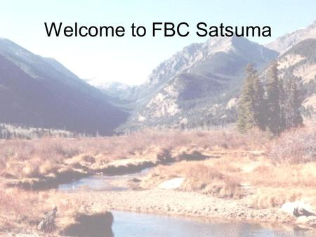 Welcome to FBC Satsuma. Please silence cell phones and beepersPlease silence cell phones and beepers.