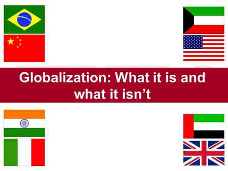 Globalization: What it is and what it isn't. One of the most fashionable buzzwords of contemporary political and academic debate It is used as a synonym.