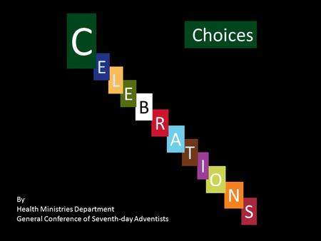 Choices S By Health Ministries Department General Conference of Seventh-day Adventists N O I T A R B E L E C.