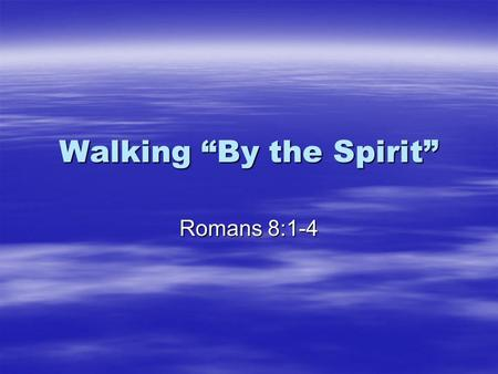 "Walking ""By the Spirit"" Romans 8:1-4. Background ""But now we have been released from the law, for we died with Christ, and we are no longer captive to."