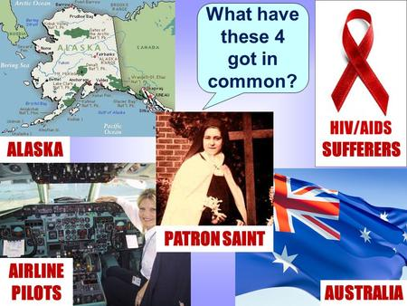 What have these 4 got in common? SUFFERERS ALASKA AIRLINE PILOTS AUSTRALIA PATRON SAINT.