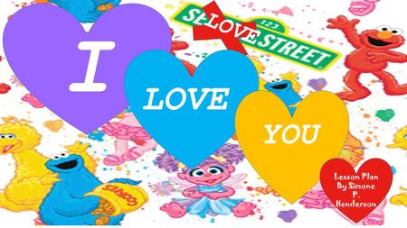 LOVE I LOVE YOU Lesson Plan By Simone P. Henderson.