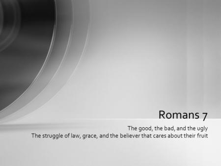 Romans 7 The good, the bad, and the ugly