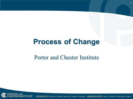 1 Process of Change Porter and Chester Institute.