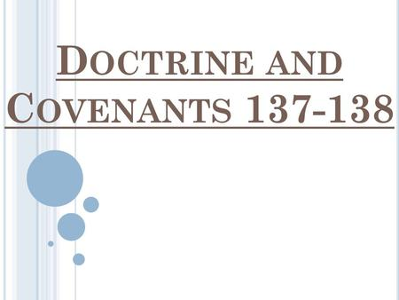 D OCTRINE AND C OVENANTS 137-138. Doctrine and Covenants 137-138 The vision of the Celestial Kingdom, which is now D&C 137, was not part of the Standard.