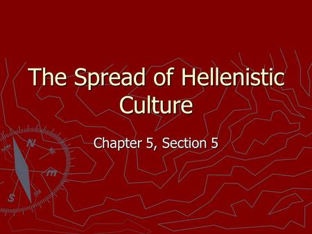 The Spread of Hellenistic Culture Chapter 5, Section 5.