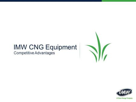 IMW CNG Equipment Competitive Advantages. Only IMW 5 Exclusive Competitive Advantages.