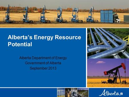 Alberta's Energy Resource Potential Alberta Department of Energy Government of Alberta September 2013.