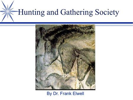 Hunting and Gathering Society By Dr. Frank Elwell.