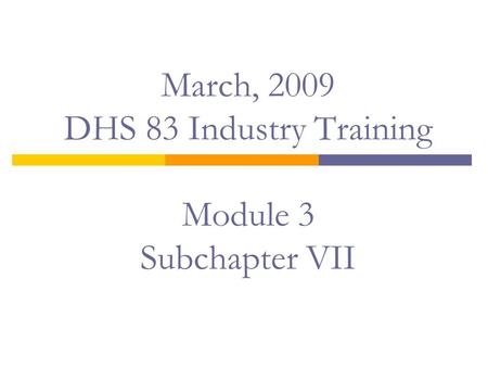 March, 2009 DHS 83 Industry Training Module 3 Subchapter VII.