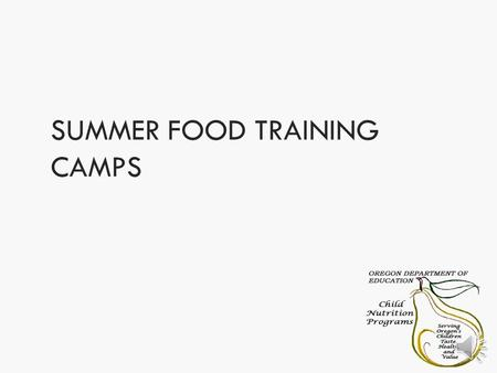 SUMMER FOOD TRAINING CAMPS Eligibility Summer camps  SFSP meal application  May use applications from local schools  Reimbursed ONLY for children.