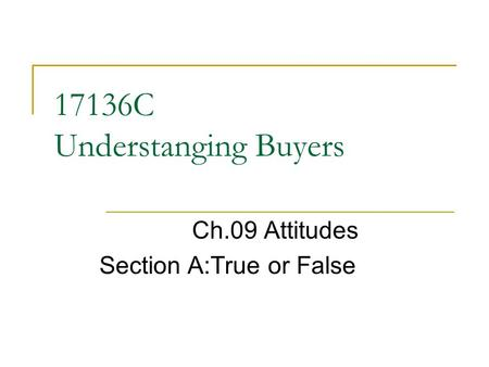 17136C Understanging Buyers Ch.09 Attitudes Section A:True or False.