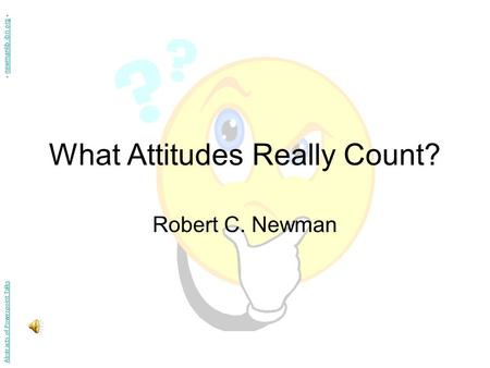 What Attitudes Really Count? Robert C. Newman Abstracts of Powerpoint Talks - newmanlib.ibri.org -newmanlib.ibri.org.