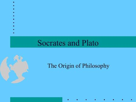Socrates and Plato The Origin of Philosophy Origin of Western Philosophy Religion and Mythology Greek City-States Athenian Democracy Thales (640-546.