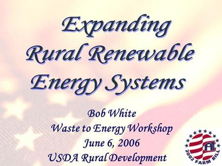 Bob White Waste to Energy Workshop June 6, 2006 USDA Rural Development.