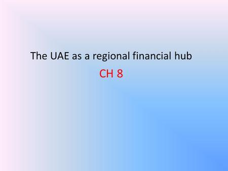 The UAE as a regional financial hub CH 8. The UAE as a regional financial hub.