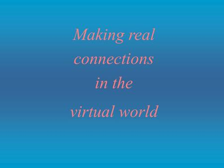 Making real connections in the virtual world. The reality of evangelism and discipleship.