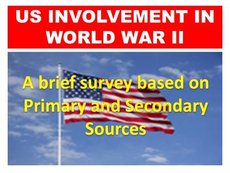US INVOLVEMENT IN WORLD WAR II CA Content Standard Content Standards: (California -   Content Standard:
