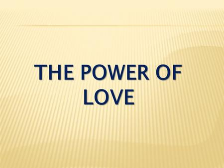 THE POWER OF LOVE. I Corinthians 13:1-3 If I speak in the tongues of men and of angels, but have not love, I am only a resounding gong or a clanging cymbal.