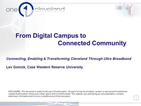 From Digital Campus to Connected Community Connecting, Enabling & Transforming Cleveland Through Ultra Broadband Lev Gonick, Case Western Reserve University.