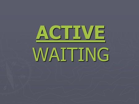 ACTIVE WAITING. Isaiah 26:8 – Yes, Lord, walking in the ways of your laws, we wait for you. Your name and your renown are the desires of our hearts.