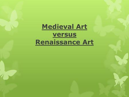 Medieval Art versus Renaissance Art. Medieval Art  Earliest was sculpture  Very religious- oriented  Showed fate of sinners  Righteous went to Heaven.