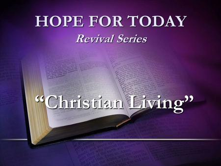 "HOPE FOR TODAY Revival Series ""Christian Living""."