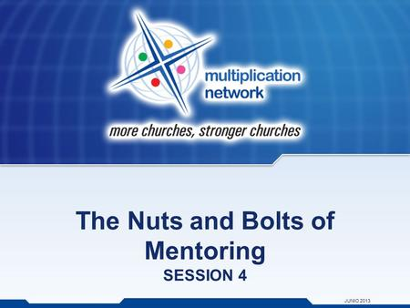The Nuts and Bolts of Mentoring SESSION 4 JUNIO 2013.