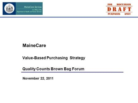 MaineCare Value-Based Purchasing Strategy Quality Counts Brown Bag Forum November 22, 2011.