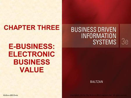 Copyright © 2012 by The McGraw-Hill Companies, Inc. All rights reserved. McGraw-Hill/Irwin CHAPTER THREE E-BUSINESS: ELECTRONIC BUSINESS VALUE.