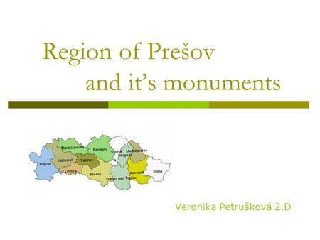 Region of Prešov and it's monuments Veronika Petrušková 2.D.