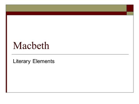 Macbeth Literary Elements. tragedy  A literary work depicting serious events in which the main character comes to an unhappy end.  Elements of a Tragedy: