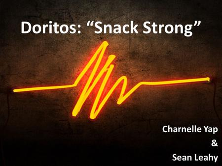 "Doritos: ""Snack Strong"" Charnelle Yap & Sean Leahy."