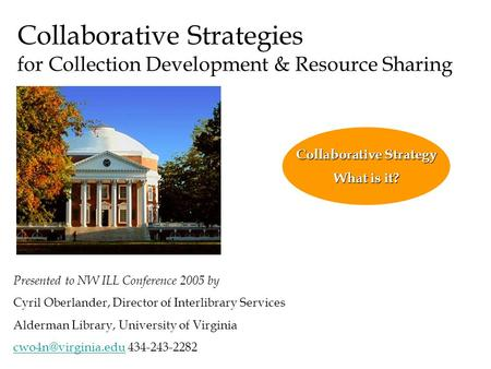 Collaborative Strategies for Collection Development & Resource Sharing Presented to NW ILL Conference 2005 by Cyril Oberlander, Director of Interlibrary.