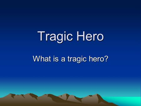 modern tragic hero characteristics Published: mon, 5 dec 2016 in the novel the great gatsby, gatsby is a tragic hero because he displays the fundamental characteristics of modern tragic hero he is a common man, he contains the characteristics of a tragic flaw, and he eventually has a tragic fall.