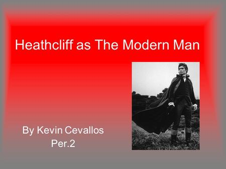 Heathcliff as The Modern Man By Kevin Cevallos Per.2.