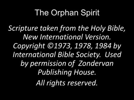 The Orphan Spirit Scripture taken from the Holy Bible, New International Version. Copyright ©1973, 1978, 1984 by International Bible Society. Used by permission.