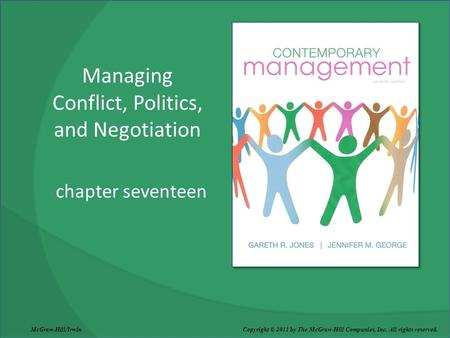 Managing Conflict, Politics, and Negotiation chapter seventeen McGraw-Hill/Irwin Copyright © 2011 by The McGraw-Hill Companies, Inc. All rights reserved.