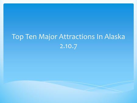 Top Ten Major Attractions In Alaska 2.10.7. The Denali National Park experience is fascinating and memorable for a number of reasons. First, of course,