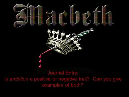 Journal Entry: Is ambition a positive or negative trait? Can you give examples of both?