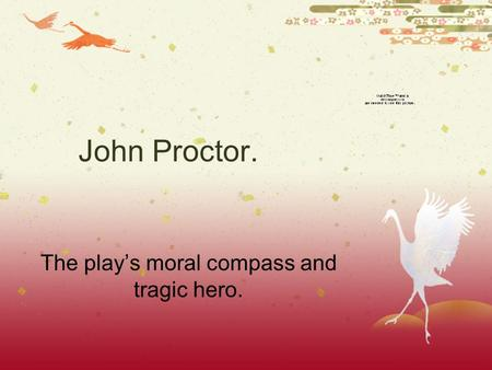 The play's moral compass and tragic hero.