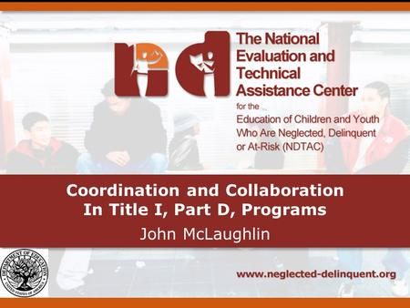 Coordination and Collaboration In Title I, Part D, Programs John McLaughlin.