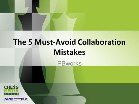 The 5 Must-Avoid Collaboration Mistakes PBworks. What I believe Collaboration can make the world a better place This idea is not enough for executives.