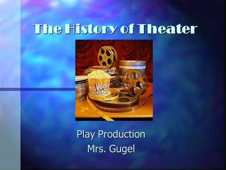 The History of Theater Play Production Mrs. Gugel.