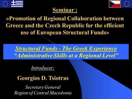 Seminar : «Promotion of Regional Collaboration between Greece and the Czech Republic for the efficient use of European Structural Funds» Structural Funds.