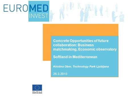 Softland in Mediterranean Kristina Ober, Technology Park Ljubljana Concrete Opportunities of future collaboration: Business matchmaking, Economic observatory.