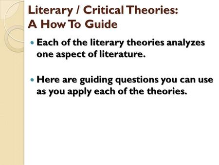 Literary / Critical Theories: A How To Guide Each of the literary theories analyzes one aspect of literature. Each of the literary theories analyzes one.