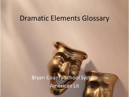 Dramatic Elements Glossary Bryan County School System American Lit.